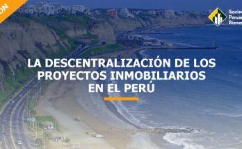la-descentralizacion-de-los-proyectos-inmobiliarios-en-el-peru