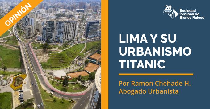 LIMA-Y-SU-URBANISMO-TITANIC-Por-Ramon-Chehade-H.-Abogado-Urbanista
