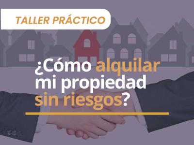 Taller práctico: ¿cómo alquilar mi propiedad sin riesgos?